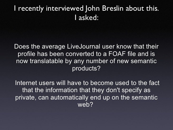 Does the average LiveJournal user know that their profile has been converted to a FOAF file and is now translatable by any...