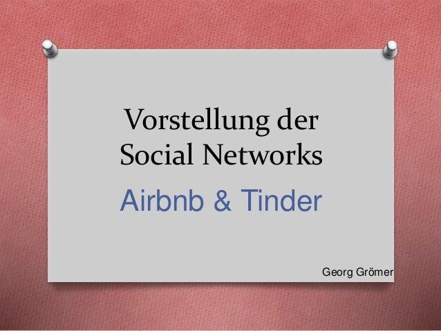 Vorstellung der Social Networks Airbnb & Tinder Georg Grömer