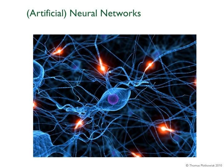 (Artificial) Neural Networks                               © Thomas Plotkowiak 2010