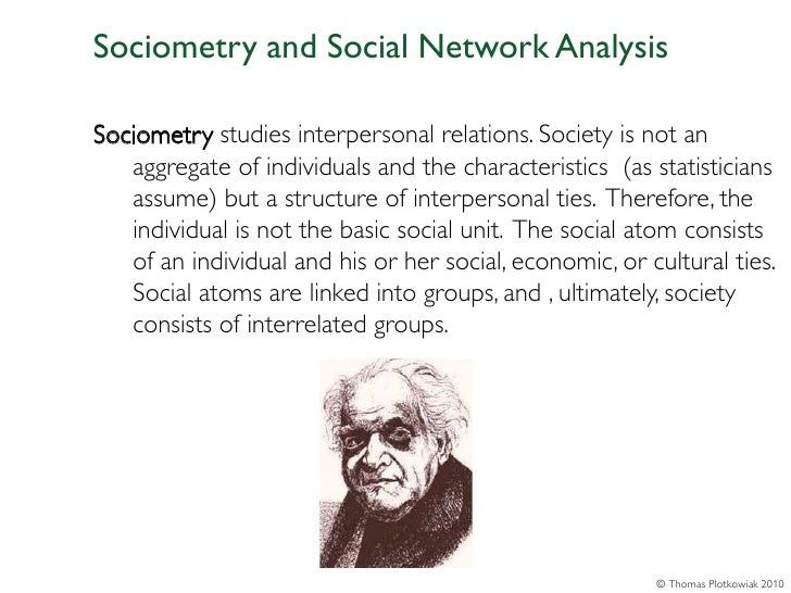 Sociometry and Social Network AnalysisSociometry studies interpersonal relations. Society is not an   aggregate of individ...