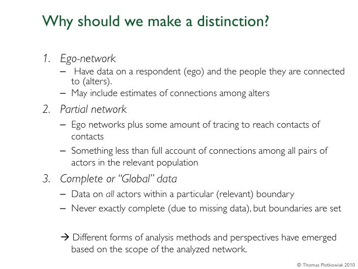 Why should we make a distinction?1. Ego-network   – Have data on a respondent (ego) and the people they are connected     ...