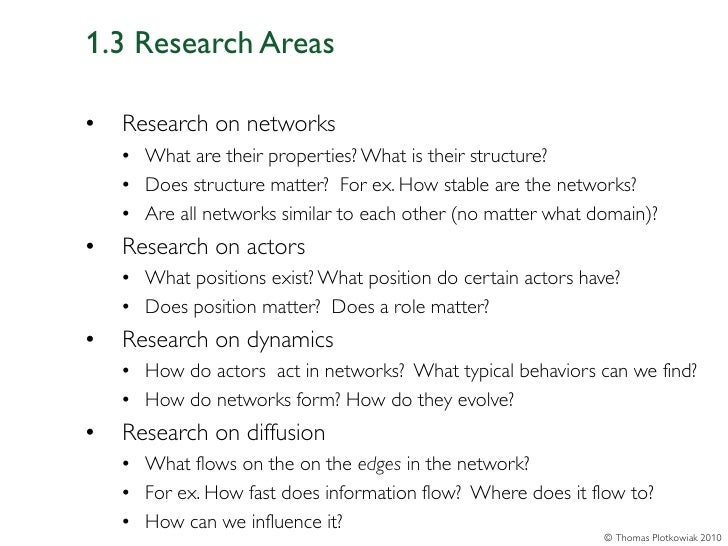 1.3 Research Areas•   Research on networks    • What are their properties? What is their structure?    • Does structure ma...