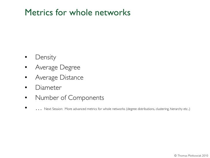 Metrics for whole networks•   Density•   Average Degree•   Average Distance•   Diameter•   Number of Components•   … Next ...