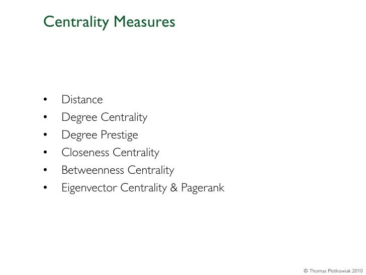 Centrality Measures•   Distance•   Degree Centrality•   Degree Prestige•   Closeness Centrality•   Betweenness Centrality•...