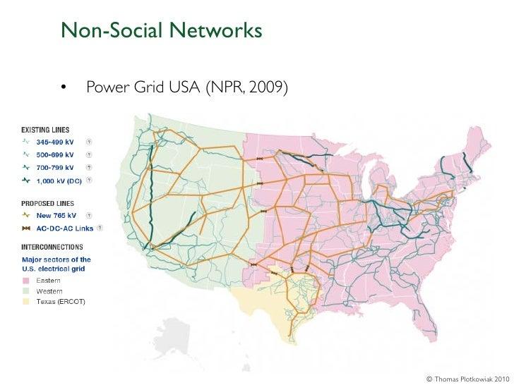 Non-Social Networks•   Power Grid USA (NPR, 2009)                                 © Thomas Plotkowiak 2010