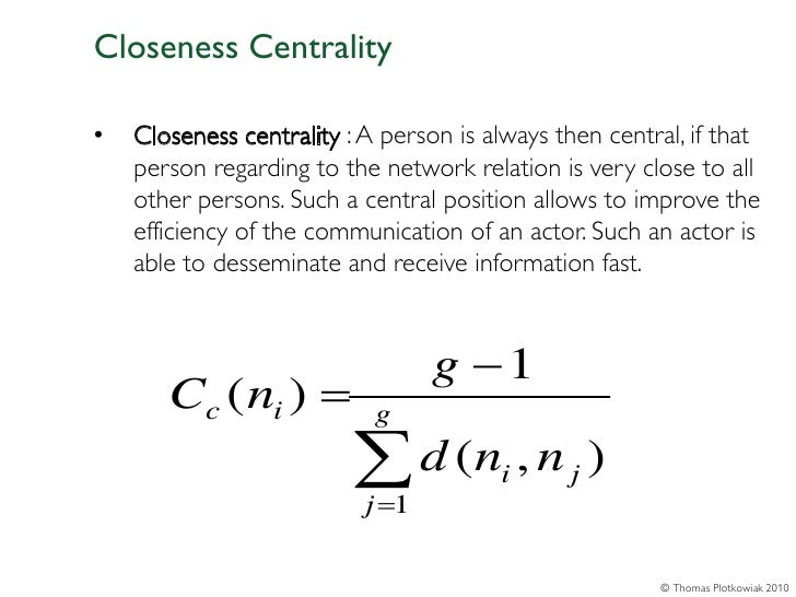 Closeness Centrality•   Closeness centrality : A person is always then central, if that    person regarding to the network...