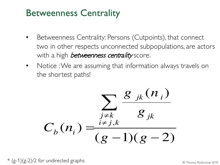 Betweenness Centrality        •    Betweenness Centrality: Persons (Cutpoints), that connect             two in other resp...