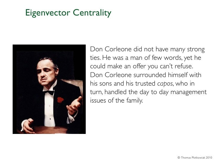Eigenvector Centrality                Don Corleone did not have many strong                ties. He was a man of few words...