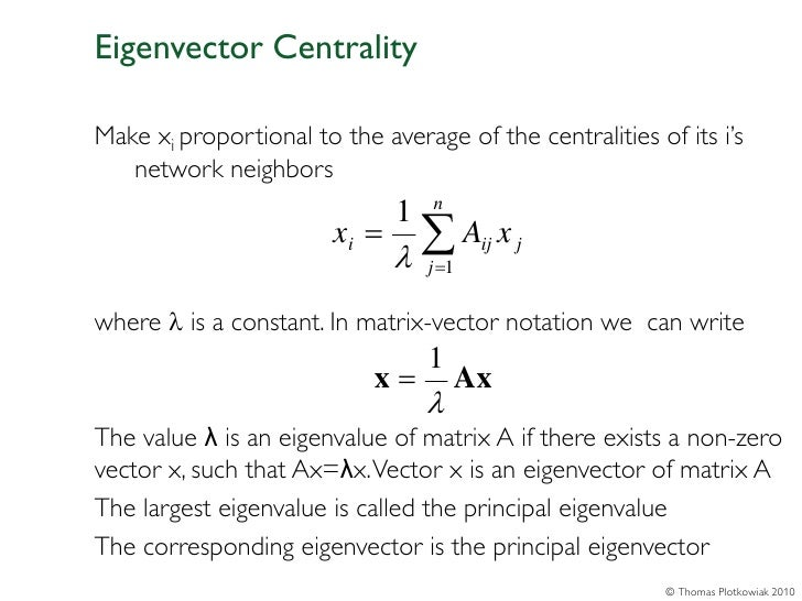Eigenvector CentralityMake xi proportional to the average of the centralities of its i's   network neighbors              ...