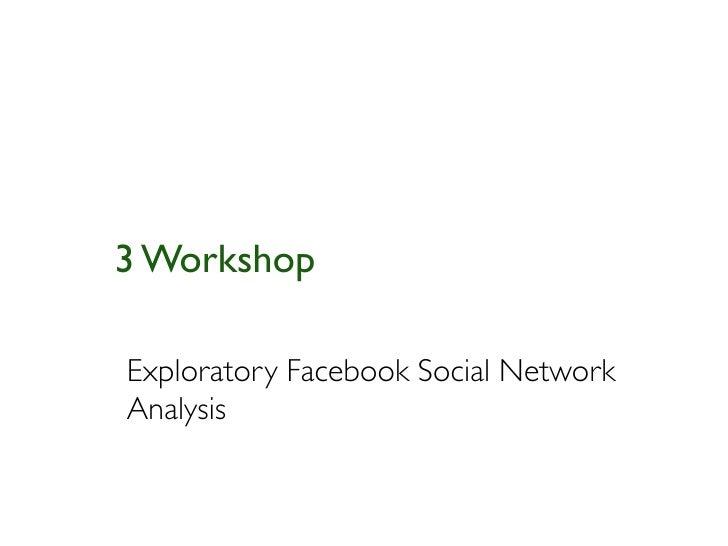 3 WorkshopExploratory Facebook Social NetworkAnalysis