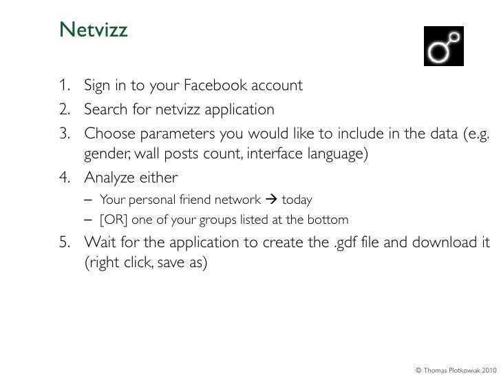 Netvizz1. Sign in to your Facebook account2. Search for netvizz application3. Choose parameters you would like to include ...