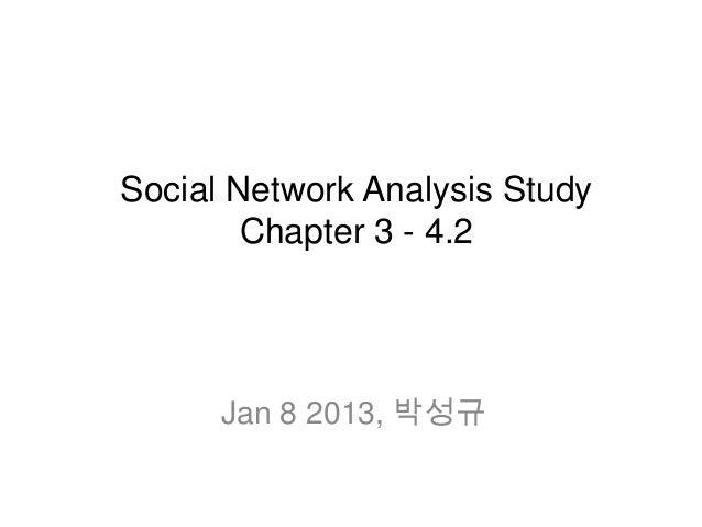 Social Network Analysis Study        Chapter 3 - 4.2      Jan 8 2013, 박성규