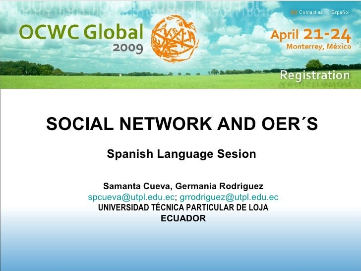 SOCIAL NETWORK AND OER´S   Spanish Language Sesion Samanta Cueva, Germania Rodríguez [email_address] ;  [email_address] UN...