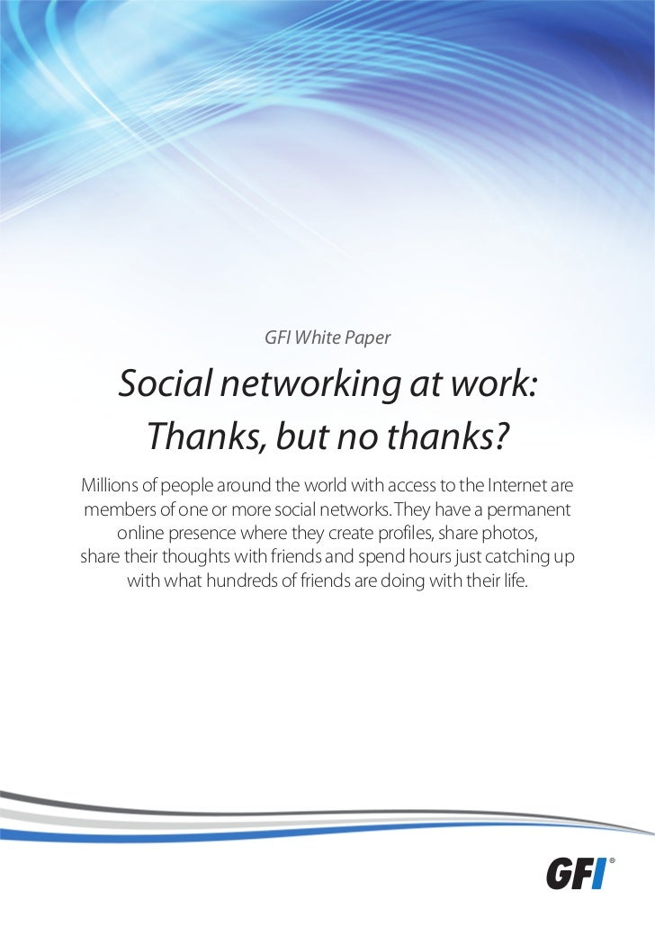 GFI White Paper     Social networking at work:      Thanks, but no thanks?Millions of people around the world with access ...