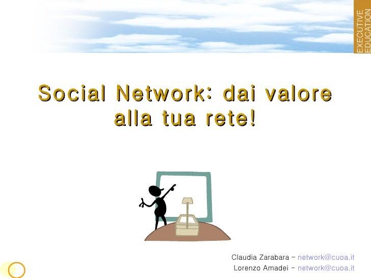Social Network: dai valore alla tua rete! Claudia Zarabara – Lorenzo Amadei [email_address]
