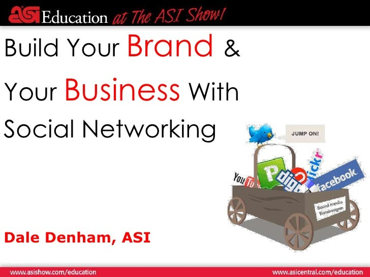 Build Your Brand&<br />Your Business With <br />Social Networking<br />Dale Denham, ASI<br />