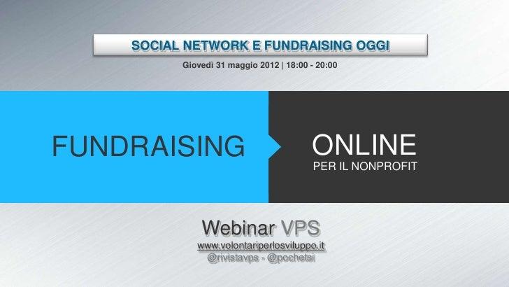 SOCIAL NETWORK E FUNDRAISING OGGI          Giovedì 31 maggio 2012 | 18:00 - 20:00FUNDRAISING                              ...