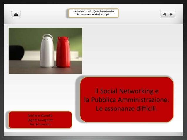 Il Social Networking e  la Pubblica Amministrazione.  Le assonanze difficili.  Michele Vianello  Digital Evangelist  Ars &...