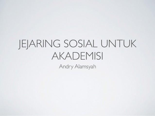 JEJARING SOSIAL UNTUK AKADEMISI Andry Alamsyah