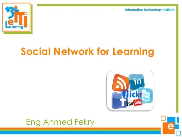 Social Network for Learning  Eng Ahmed Fekry