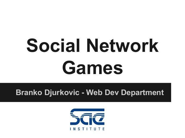 Social Network Games Branko Djurkovic - Web Dev Department