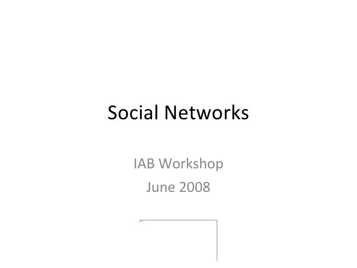 Social Networks IAB Workshop June 2008