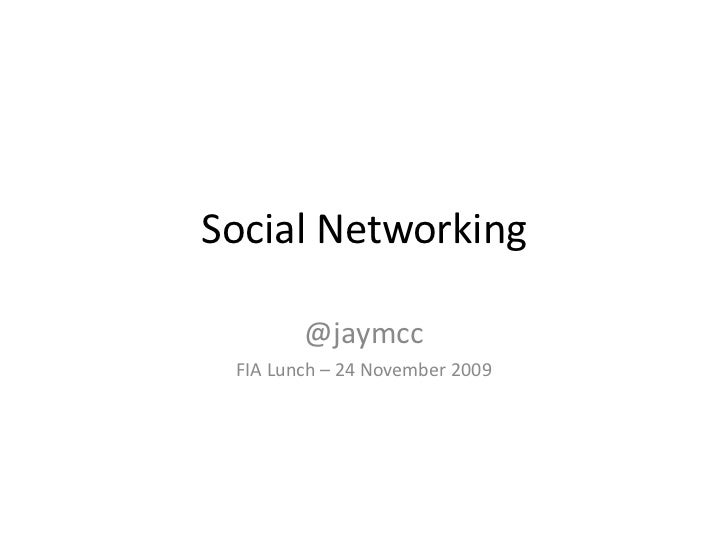 Social Networking<br />@jaymcc<br />FIA Lunch – 24 November 2009<br />
