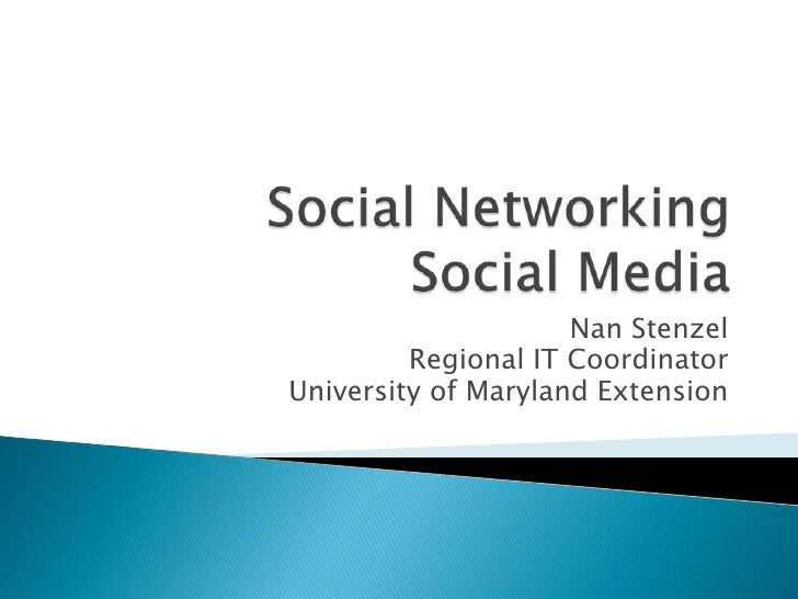 Social NetworkingSocial Media<br />Nan Stenzel<br />Regional IT Coordinator<br />University of Maryland Extension<br />