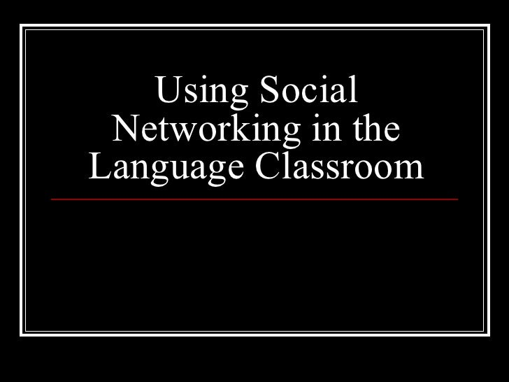 Using Social Networking in the Language Classroom