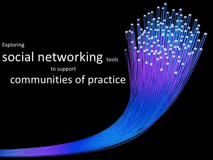 Exploring <br />social networking tools <br />to support <br />communities of practice<br />
