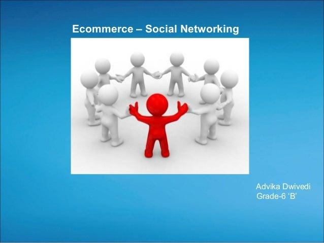 Ecommerce – Social Networking  Advika Dwivedi Grade-6 'B'