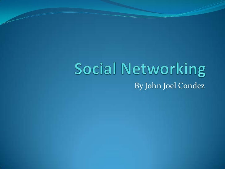 Social Networking<br />By John Joel Condez<br />