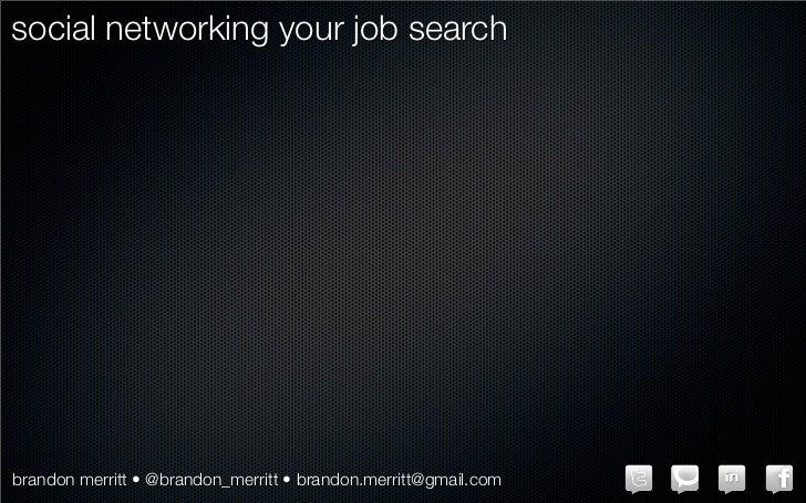 social networking your job searchbrandon merritt • @brandon_merritt • brandon.merritt@gmail.com