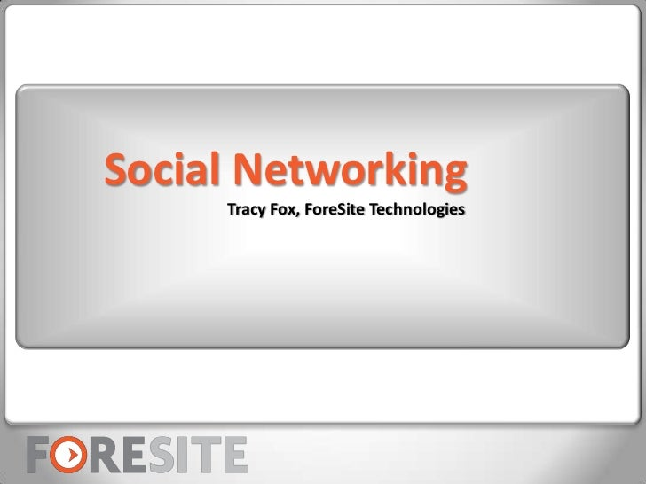 Social Networking<br />Tracy Fox, ForeSite Technologies<br />