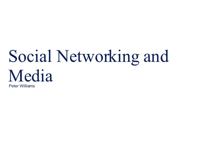 Social Networking and Media Peter Williams