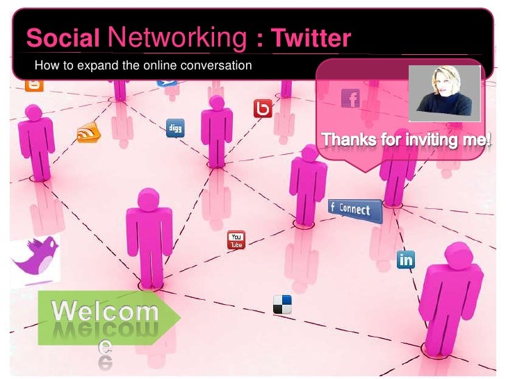 Social Networking: Twitter<br />How to expand the online conversation<br />Thanks for inviting me!<br />