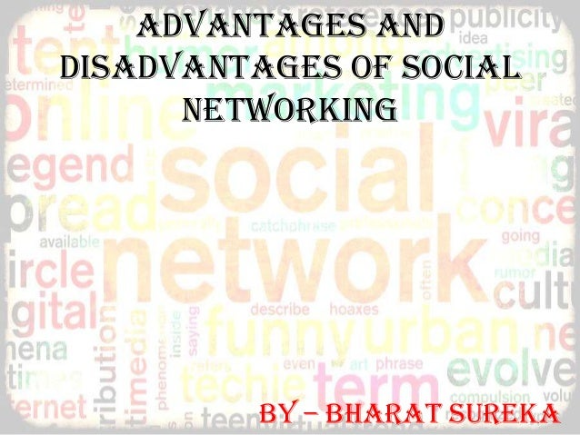 Advantages and disadvantages of social networking  By – Bharat Sureka
