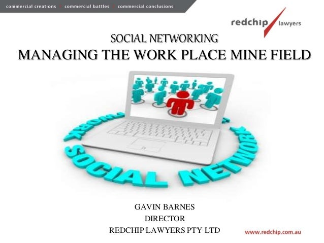 SOCIAL NETWORKING MANAGING THE WORK PLACE MINE FIELD GAVIN BARNES DIRECTOR REDCHIP LAWYERS PTY LTD