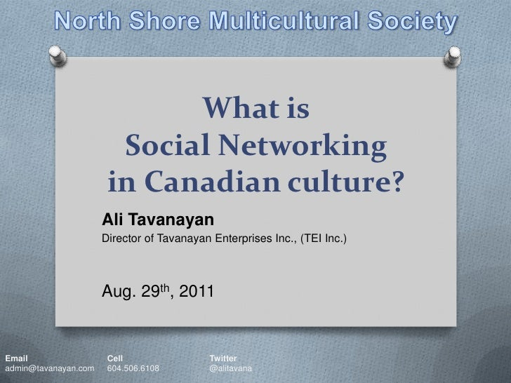 What is Social Networking in Canadian culture? <br />North Shore Multicultural Society<br />Ali Tavanayan<br />Director of...