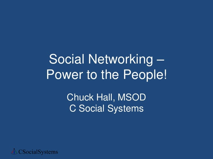 Social Networking –Power to the People!   Chuck Hall, MSOD   C Social Systems