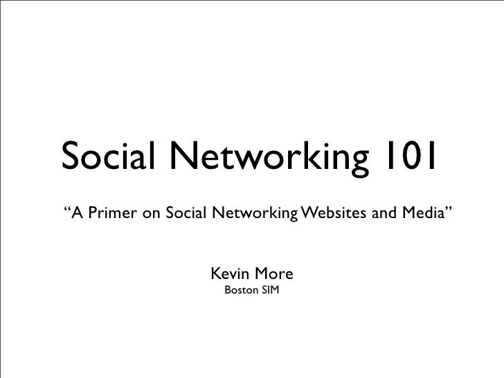 """Social Networking 101 """"A Primer on Social Networking Websites and Media""""                     Kevin More                   ..."""