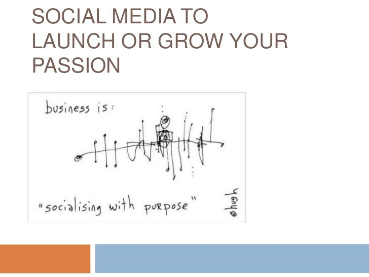 Social Media to Launch or Grow Your Passion<br />