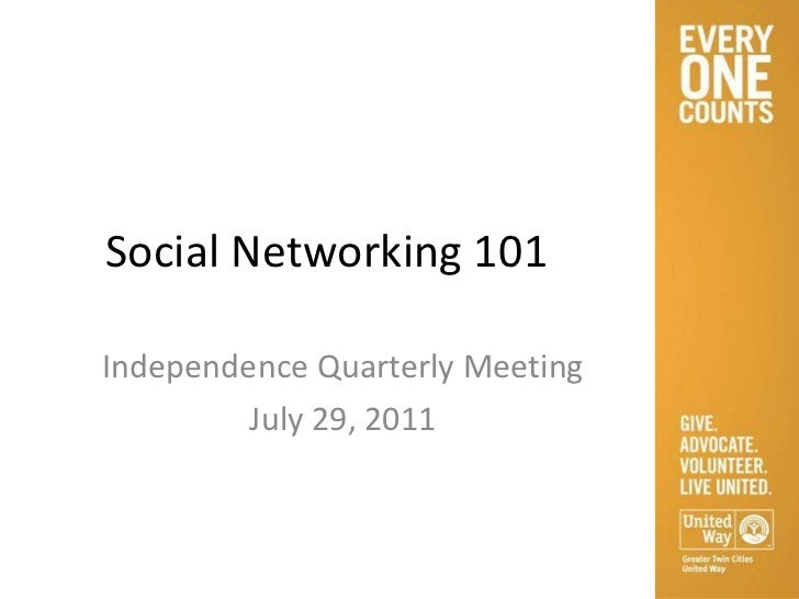 Social Networking 101 Independence Quarterly Meeting July 29, 2011