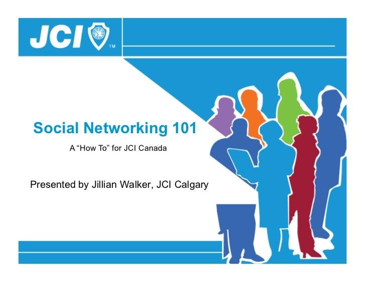 "Social Networking 101        A ""How To"" for JCI CanadaPresented by Jillian Walker, JCI Calgary"