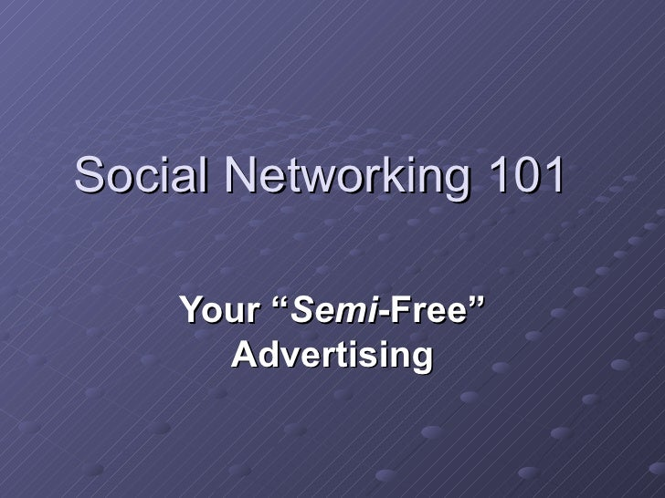 "Social Networking 101 Your "" Semi -Free"" Advertising"