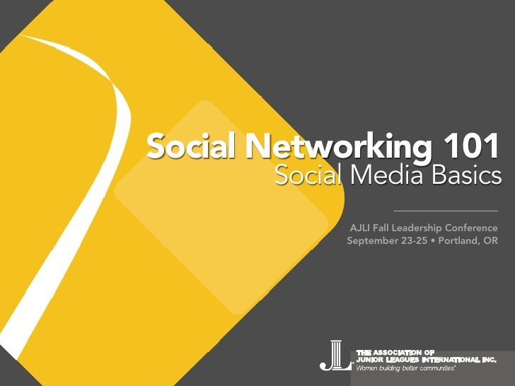 Social Networking 101        Social Media Basics               AJLI Fall Leadership Conference              September 23-2...