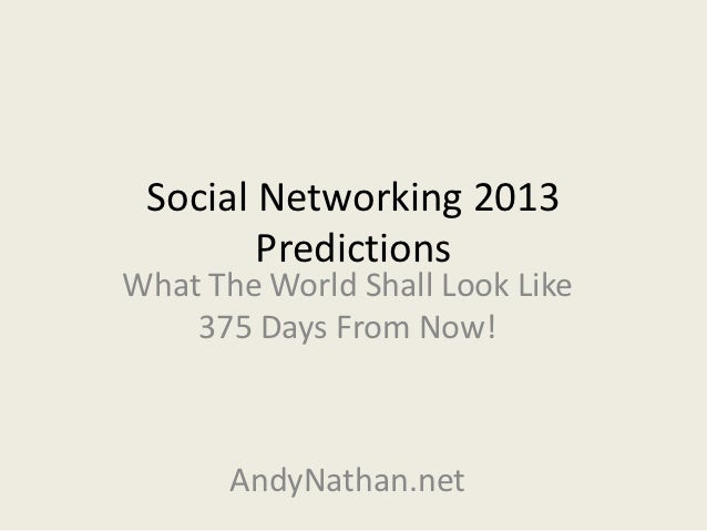 Social Networking 2013        PredictionsWhat The World Shall Look Like    375 Days From Now!       AndyNathan.net