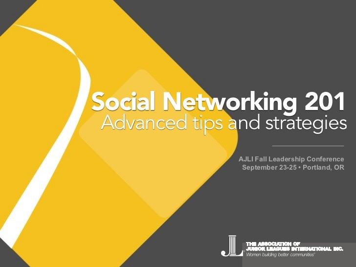 Social Networking 201Advanced tips and strategies               AJLI Fall Leadership Conference                September 2...