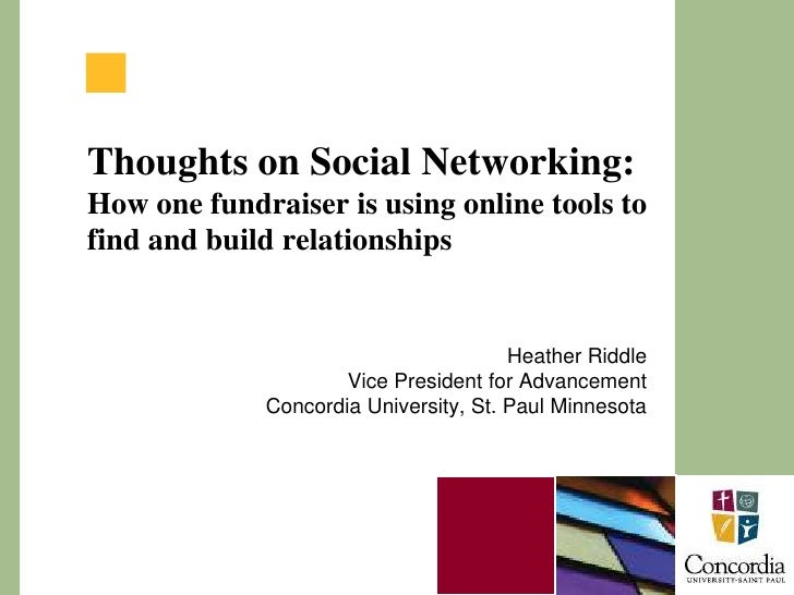 Thoughts on Social Networking: How one fundraiser is using online tools to find and build relationships<br />Heather Riddl...