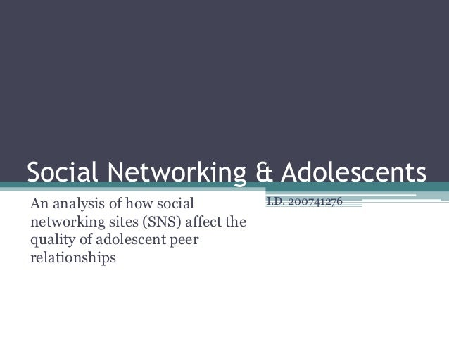 Social Networking & AdolescentsAn analysis of how socialnetworking sites (SNS) affect thequality of adolescent peerrelatio...